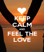 KEEP CALM AND FEEL THE LOVE - Personalised Poster A1 size