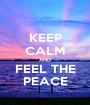 KEEP CALM AND FEEL THE PEACE - Personalised Poster A1 size