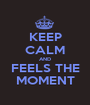 KEEP CALM AND FEELS THE MOMENT - Personalised Poster A1 size