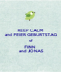 KEEP CALM and FEIER GEBURTSTAG of FINN   and JONAS - Personalised Poster A1 size