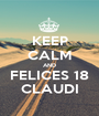 KEEP CALM AND FELICES 18 CLAUDI - Personalised Poster A1 size