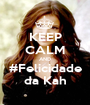 KEEP CALM AND #Felicidade da Kah - Personalised Poster A1 size