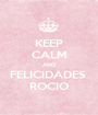 KEEP CALM AND FELICIDADES  ROCIO - Personalised Poster A1 size