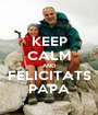 KEEP CALM AND FELICITATS PAPA - Personalised Poster A1 size