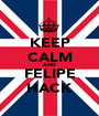 KEEP CALM AND FELIPE HACK - Personalised Poster A1 size