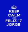 KEEP CALM AND FELIZ 17  JORGE  - Personalised Poster A1 size