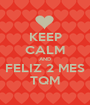 KEEP CALM AND FELIZ 2 MES TQM - Personalised Poster A1 size
