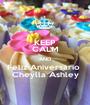 KEEP CALM AND Feliz Aniversário  Cheylla Ashley - Personalised Poster A1 size