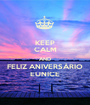KEEP CALM AND FELIZ ANIVERSÁRIO EUNICE - Personalised Poster A1 size