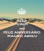 KEEP CALM AND FELIZ ANIVERSÁRIO MAGNO ABREU - Personalised Poster A1 size