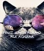KEEP     CALM     AND FELIZ ANIVERSÁRIO RUI AGUIAR - Personalised Poster A1 size