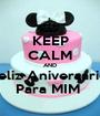 KEEP CALM AND Feliz Aniversario  Para MIM  - Personalised Poster A1 size