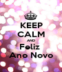 KEEP CALM AND Feliz  Ano Novo - Personalised Poster A1 size