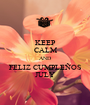 KEEP CALM AND FELIZ CUMPLEÑOS JULY - Personalised Poster A1 size