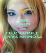 KEEP CALM AND FELIZ CUMPLE  CHIVIS HERMOSA - Personalised Poster A1 size