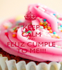 KEEP CALM AND FELIZ CUMPLE TO ME!!! - Personalised Poster A1 size