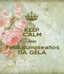 KEEP CALM AND Feliz cumpleaños TÍA GELA - Personalised Poster A1 size