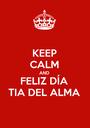 KEEP CALM AND FELIZ DÍA TIA DEL ALMA - Personalised Poster A1 size