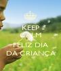 KEEP CALM AND FELIZ DIA DA CRIANÇA - Personalised Poster A1 size