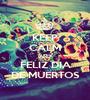 KEEP CALM AND FELIZ DIA DE MUERTOS - Personalised Poster A1 size