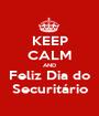 KEEP CALM AND Feliz Dia do Securitário - Personalised Poster A1 size