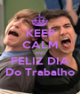 KEEP CALM AND FELIZ DIA Do Trabalho - Personalised Poster A1 size