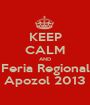 KEEP CALM AND Feria Regional Apozol 2013 - Personalised Poster A1 size
