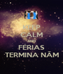 KEEP CALM AND FÉRIAS TERMINA NÃM - Personalised Poster A1 size