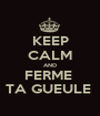 KEEP CALM AND FERME  TA GUEULE  - Personalised Poster A1 size