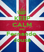 KEEP CALM AND Fernando  sousa - Personalised Poster A1 size