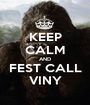 KEEP CALM AND FEST CALL VINY - Personalised Poster A1 size