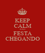 KEEP CALM AND FESTA CHEGANDO - Personalised Poster A1 size