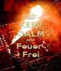 KEEP CALM AND Feuer  Frei - Personalised Poster A1 size