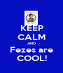 KEEP CALM AND Fezes are COOL! - Personalised Poster A1 size