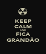 KEEP CALM AND FICA GRANDÃO - Personalised Poster A1 size