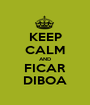 KEEP CALM AND FICAR DIBOA - Personalised Poster A1 size