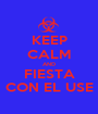 KEEP CALM AND FIESTA CON EL USE - Personalised Poster A1 size