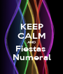 KEEP CALM AND Fiestas  Numeral - Personalised Poster A1 size