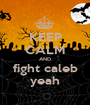 KEEP CALM AND fight caleb yeah - Personalised Poster A1 size
