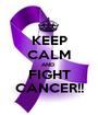 KEEP CALM AND  FIGHT CANCER!! - Personalised Poster A1 size