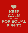 KEEP CALM AND FIGHT FOR EQUAL RIGHTS - Personalised Poster A1 size
