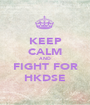 KEEP CALM AND FIGHT FOR HKDSE - Personalised Poster A1 size