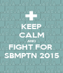 KEEP CALM AND FIGHT FOR  SBMPTN 2015 - Personalised Poster A1 size