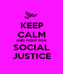 KEEP CALM AND FIGHT FOR SOCIAL JUSTICE - Personalised Poster A1 size