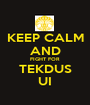 KEEP CALM AND FIGHT FOR TEKDUS UI - Personalised Poster A1 size