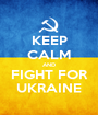 KEEP CALM AND FIGHT FOR UKRAINE - Personalised Poster A1 size