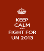 KEEP CALM AND FIGHT FOR UN 2013 - Personalised Poster A1 size