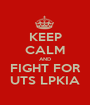 KEEP CALM AND FIGHT FOR UTS LPKIA - Personalised Poster A1 size