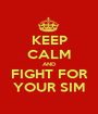 KEEP CALM AND FIGHT FOR YOUR SIM - Personalised Poster A1 size