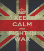 KEEP CALM AND FIGHT IN WAR - Personalised Poster A1 size